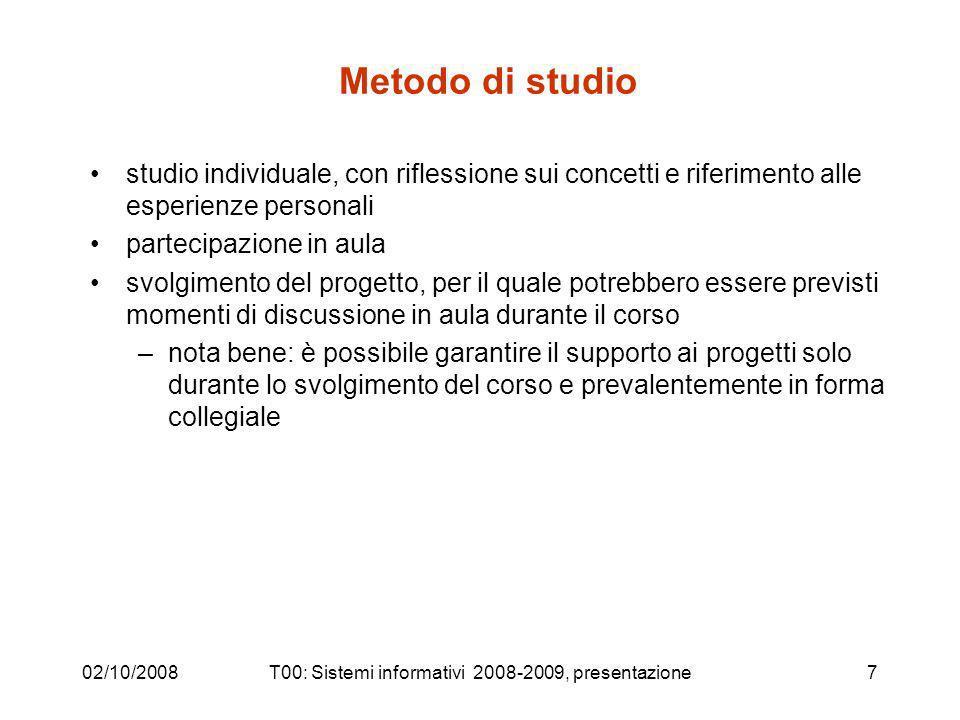 02/10/2008T00: Sistemi informativi 2008-2009, presentazione8 Piano delle lezioni Aggiornato (nei limiti del possibile) sul sito del corso, insieme alle indicazioni sul materiale