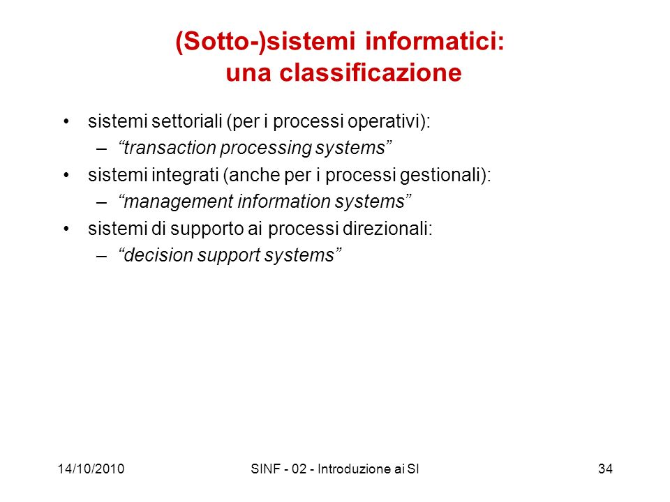 14/10/2010SINF - 02 - Introduzione ai SI34 (Sotto-)sistemi informatici: una classificazione sistemi settoriali (per i processi operativi): –transactio