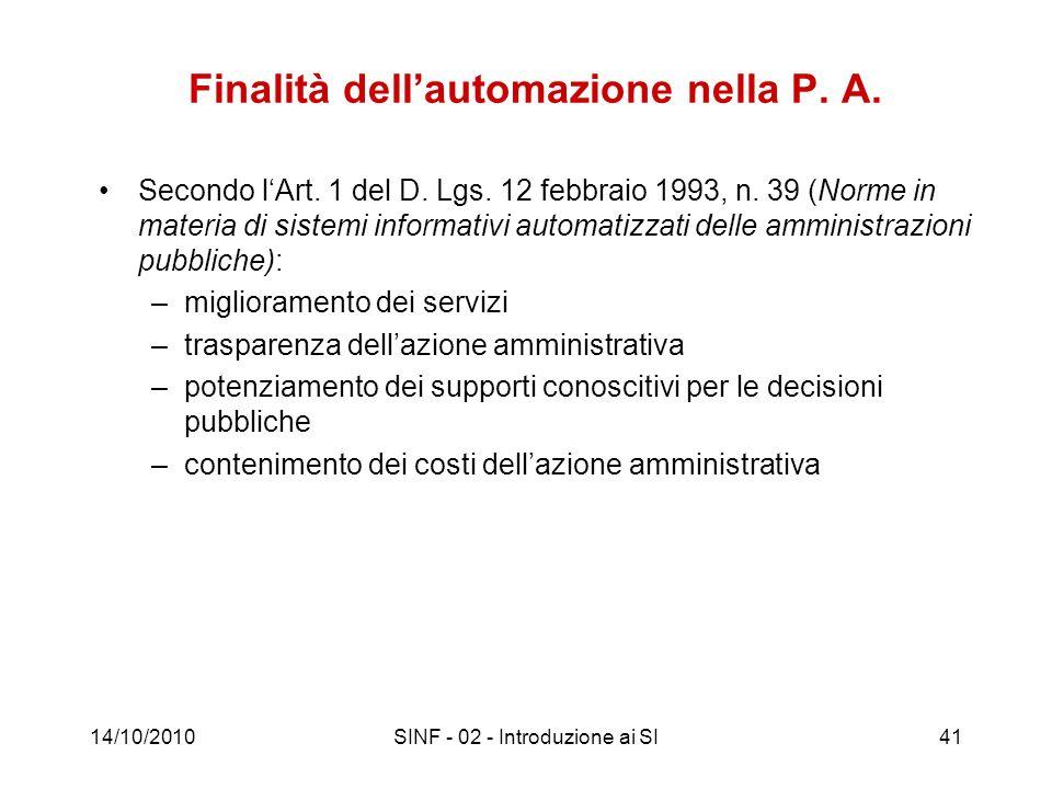 14/10/2010SINF - 02 - Introduzione ai SI41 Finalità dellautomazione nella P. A. Secondo lArt. 1 del D. Lgs. 12 febbraio 1993, n. 39 (Norme in materia