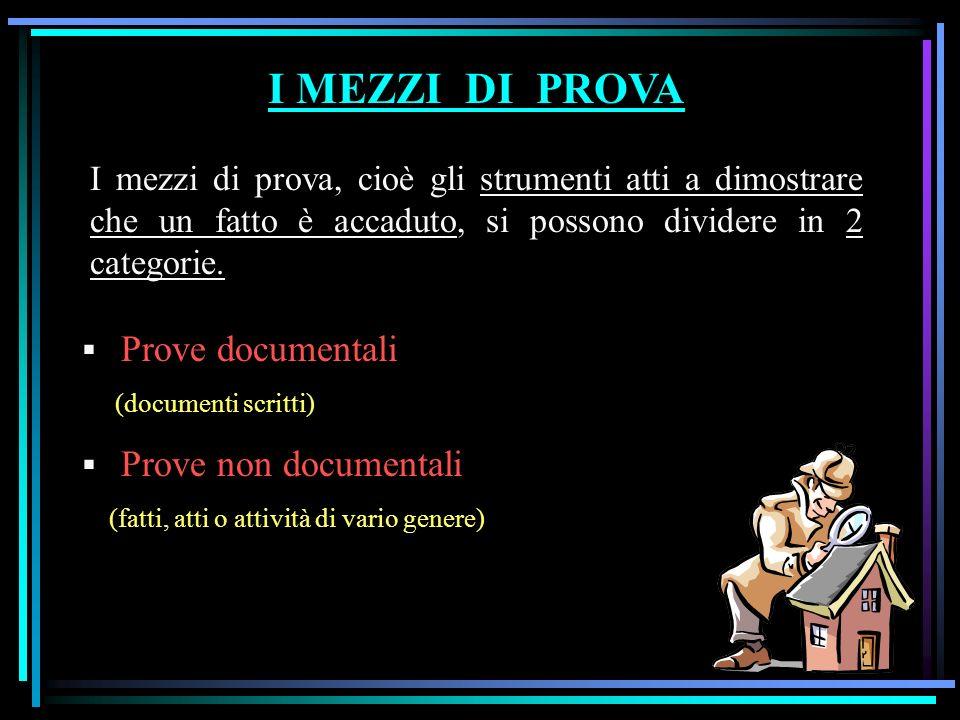 I MEZZI DI PROVA I mezzi di prova, cioè gli strumenti atti a dimostrare che un fatto è accaduto, si possono dividere in 2 categorie.