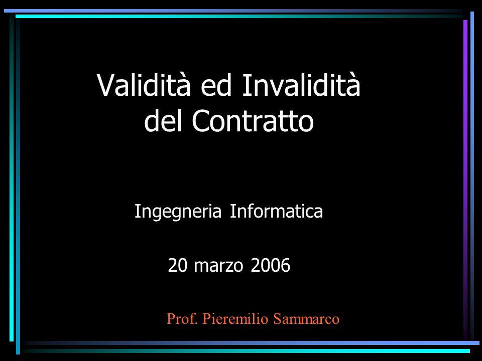 Validità ed Invalidità del Contratto Ingegneria Informatica 20 marzo 2006 Prof. Pieremilio Sammarco