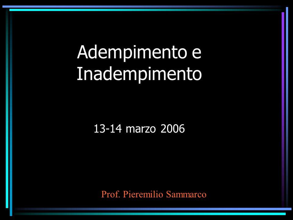 Adempimento e Inadempimento 13-14 marzo 2006 Prof. Pieremilio Sammarco