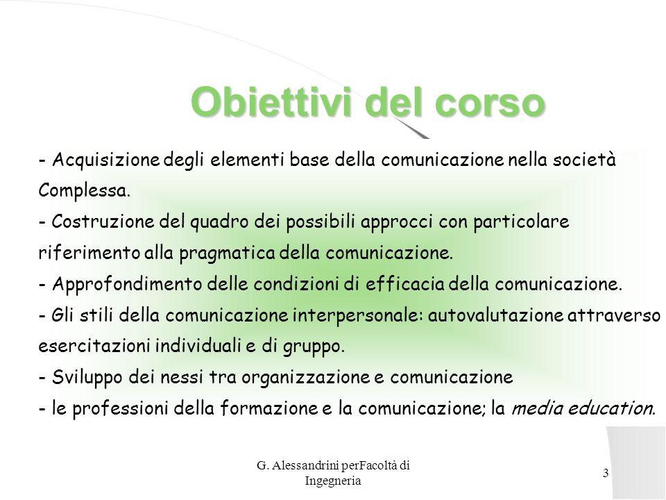 G. Alessandrini perFacoltà di Ingegneria 2 Scaletta degli argomenti Definizione di comunicazione La comunicazione interpersonale Il comportamento non