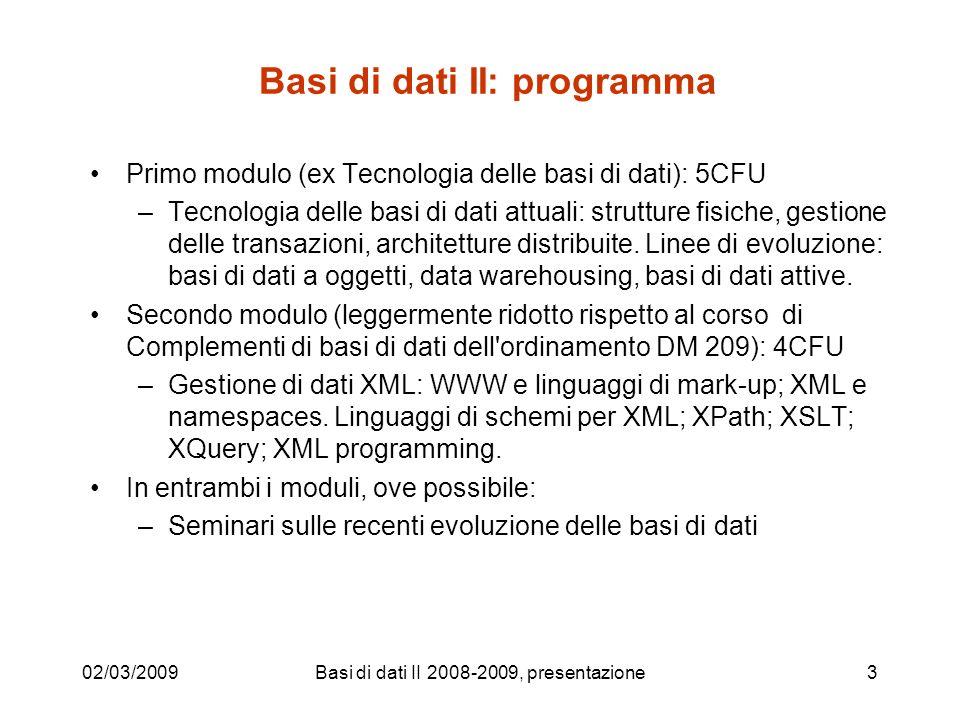 Basi di dati II: programma Primo modulo (ex Tecnologia delle basi di dati): 5CFU –Tecnologia delle basi di dati attuali: strutture fisiche, gestione delle transazioni, architetture distribuite.