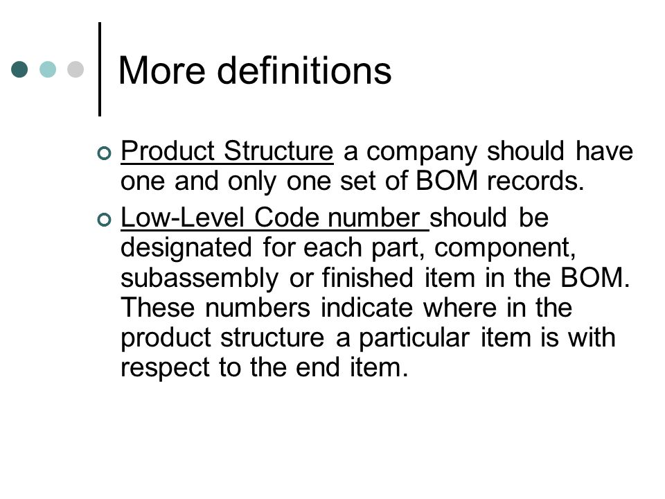 More definitions Product Structure a company should have one and only one set of BOM records. Low-Level Code number should be designated for each part