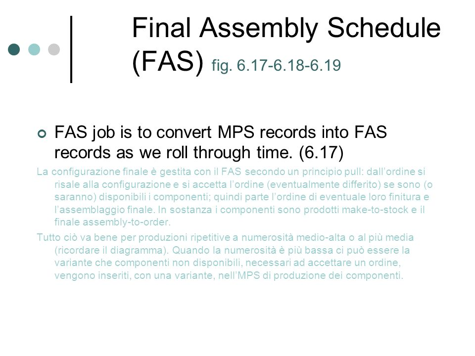 Final Assembly Schedule (FAS) fig. 6.17-6.18-6.19 FAS job is to convert MPS records into FAS records as we roll through time. (6.17) La configurazione