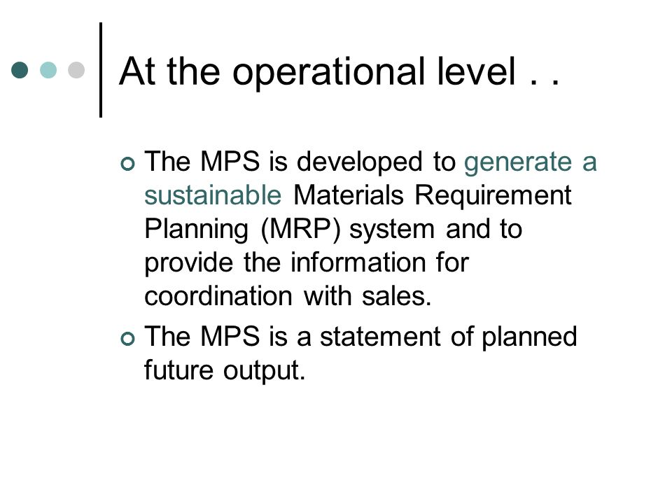 Increasing MPS stability Stability is monitored and managed by: Frozen time periods for the MPS and Time fencing to establish clear guidelines for the kinds of changes that can be made.