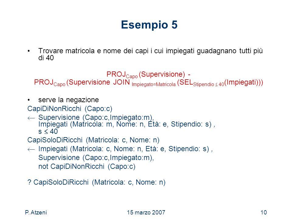 P. Atzeni15 marzo 200710 Esempio 5 Trovare matricola e nome dei capi i cui impiegati guadagnano tutti più di 40 PROJ Capo (Supervisione) - PROJ Capo (