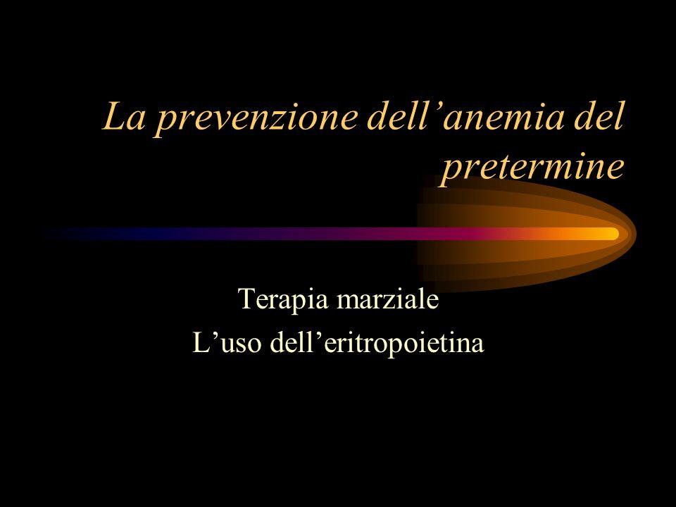 La prevenzione dellanemia del pretermine Terapia marziale Luso delleritropoietina