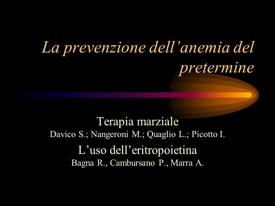 La prevenzione dellanemia del pretermine Terapia marziale Davico S.; Nangeroni M.; Quaglio L.; Picotto I. Luso delleritropoietina Bagna R., Cambursano