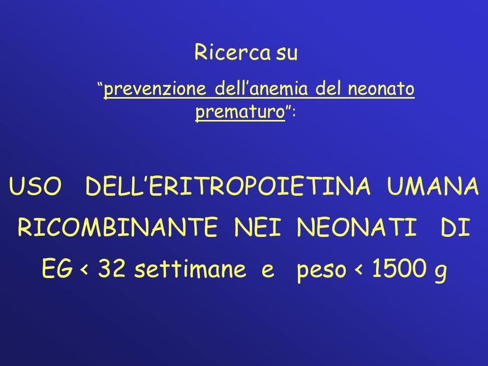 Ricerca su prevenzione dellanemia del neonato prematuro : USO DELLERITROPOIETINA UMANA RICOMBINANTE NEI NEONATI DI EG < 32 settimane e peso < 1500 g
