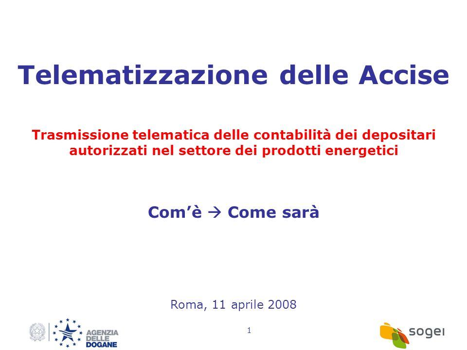 1 Telematizzazione delle Accise Trasmissione telematica delle contabilità dei depositari autorizzati nel settore dei prodotti energetici Comè Come sar