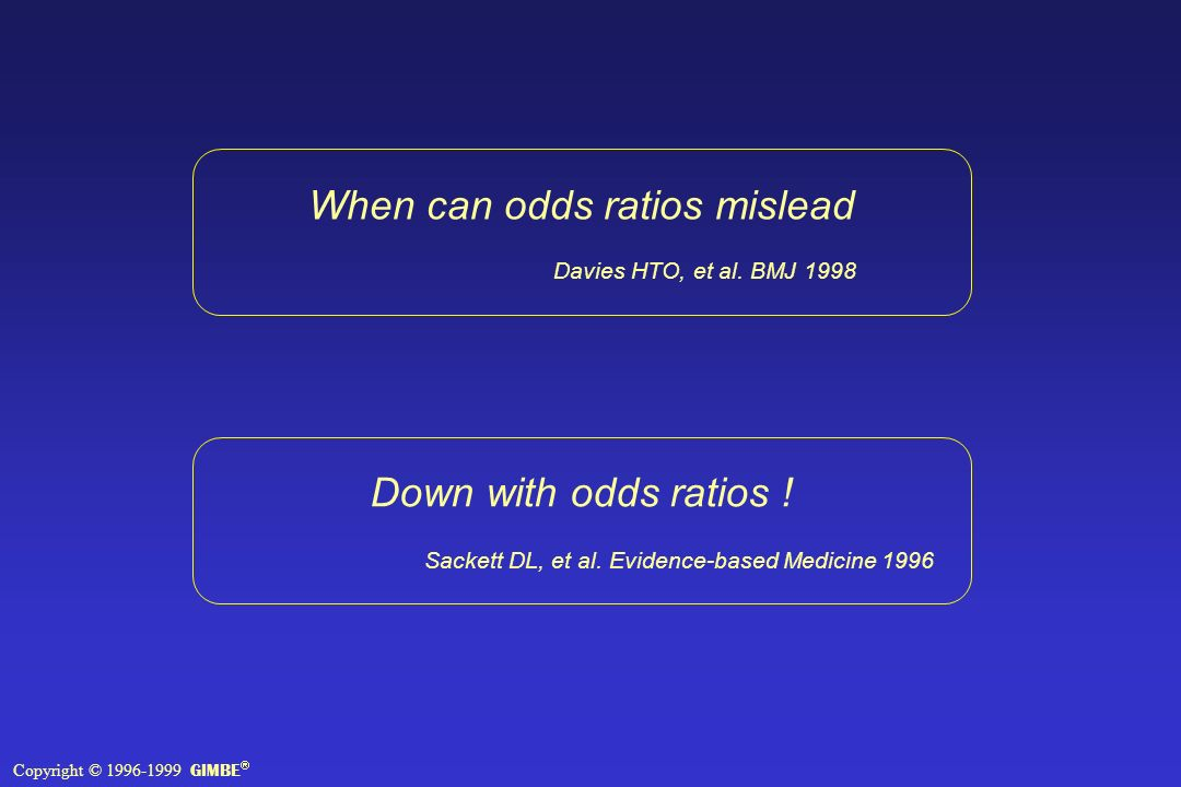 When can odds ratios mislead Davies HTO, et al. BMJ 1998 Down with odds ratios .
