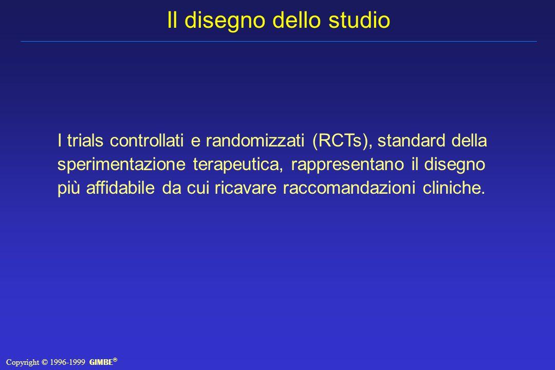 Il disegno dello studio I trials controllati e randomizzati (RCTs), standard della sperimentazione terapeutica, rappresentano il disegno più affidabile da cui ricavare raccomandazioni cliniche.
