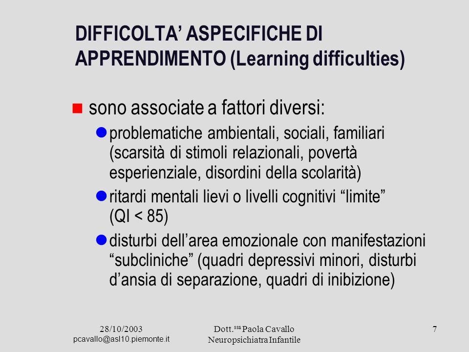 28/10/2003 pcavallo@asl10.piemonte.it Dott. ssa Paola Cavallo Neuropsichiatra Infantile 7 DIFFICOLTA ASPECIFICHE DI APPRENDIMENTO (Learning difficulti