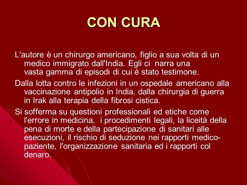 CON CURA L'autore è un chirurgo americano, figlio a sua volta di un medico immigrato dall'India. Egli ci narra una vasta gamma di episodi di cui è sta