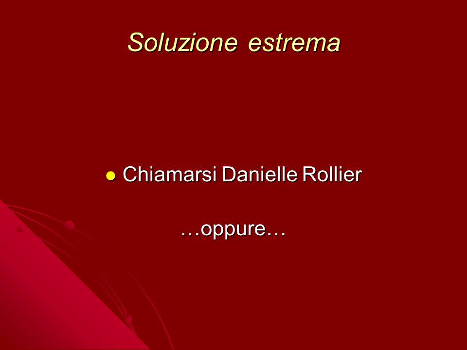 Soluzione estrema Chiamarsi Danielle Rollier Chiamarsi Danielle Rollier…oppure…