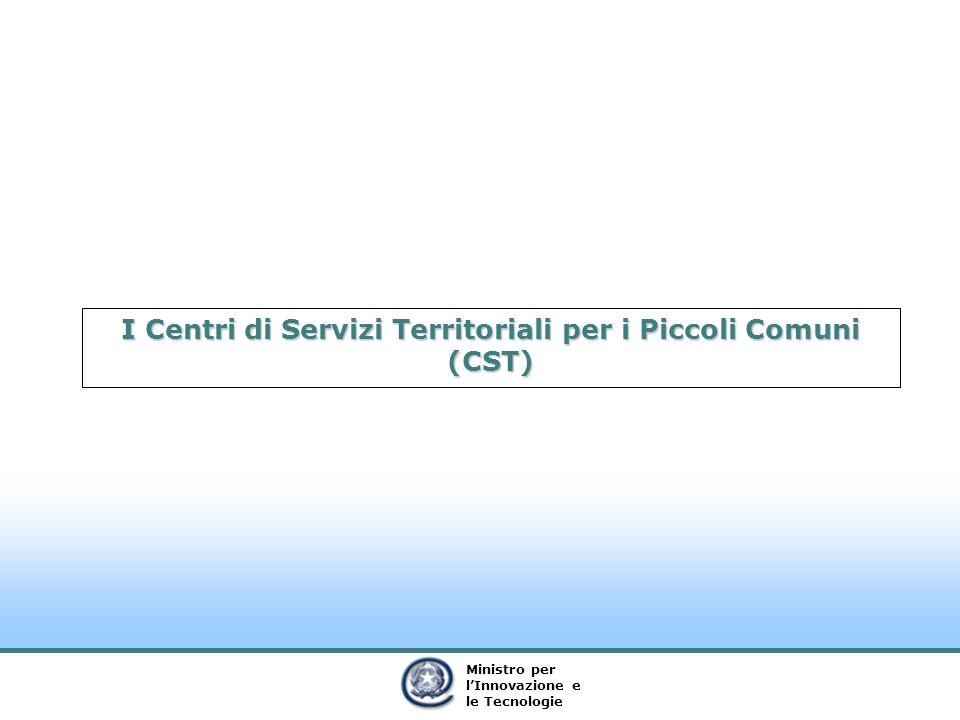 Ministro per lInnovazione e le Tecnologie I Centri di Servizi Territoriali per i Piccoli Comuni (CST)