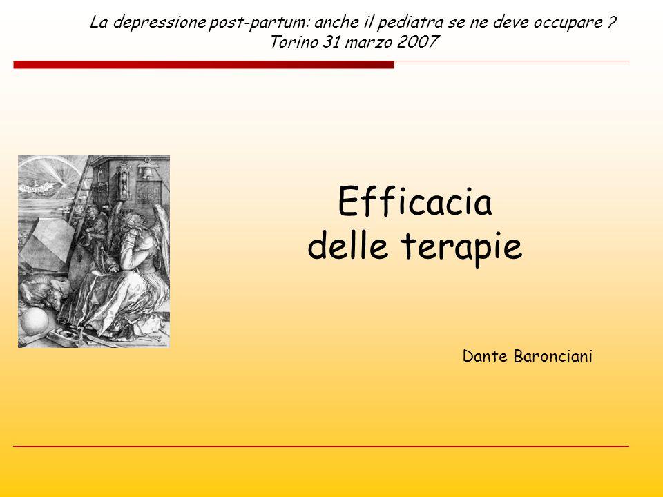 Efficacia delle terapie Dante Baronciani La depressione post-partum: anche il pediatra se ne deve occupare ? Torino 31 marzo 2007