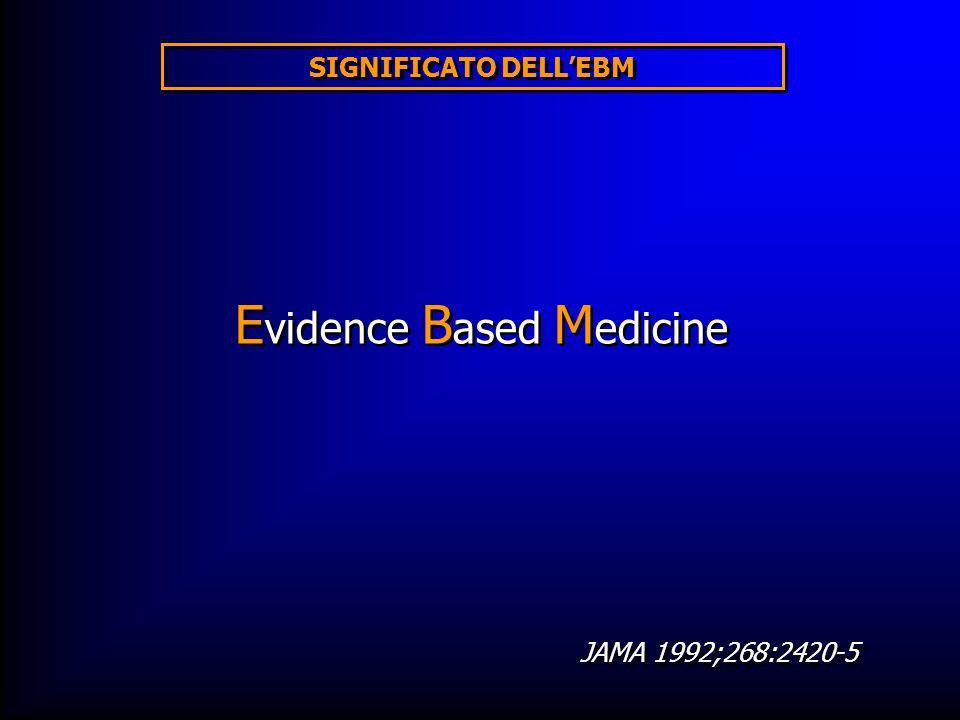 SIGNIFICATO DELLEBM E vidence B ased M edicine JAMA 1992;268:2420-5