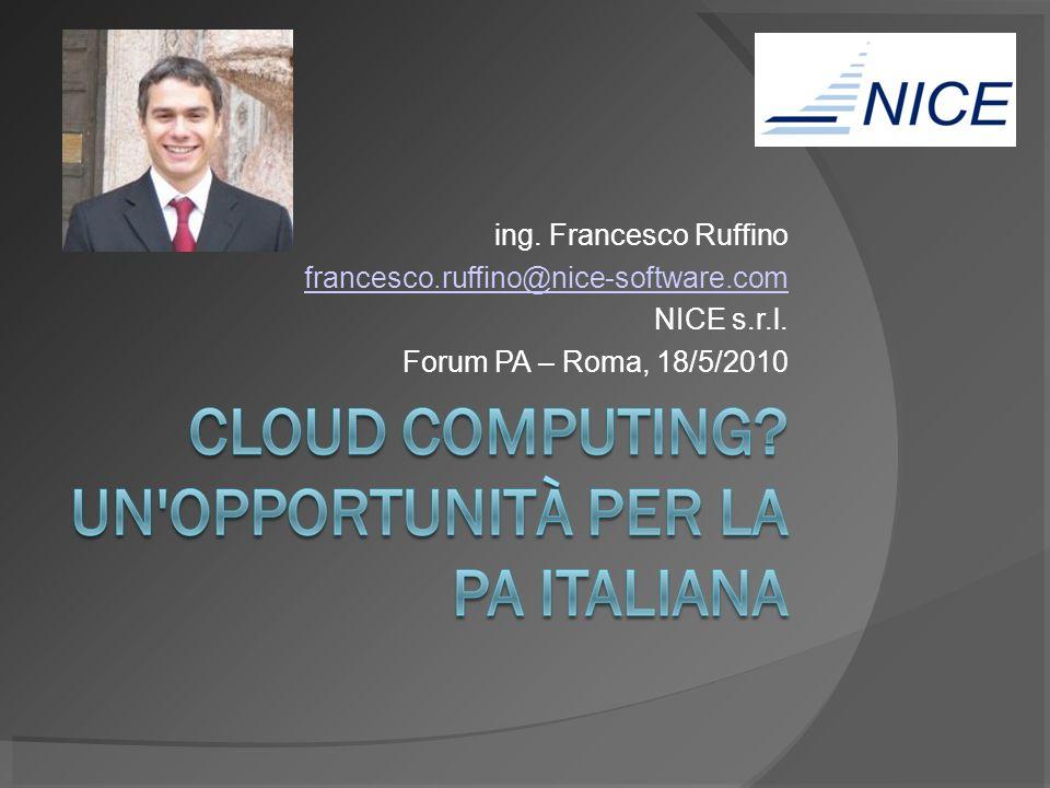ing. Francesco Ruffino francesco.ruffino@nice-software.com NICE s.r.l. Forum PA – Roma, 18/5/2010