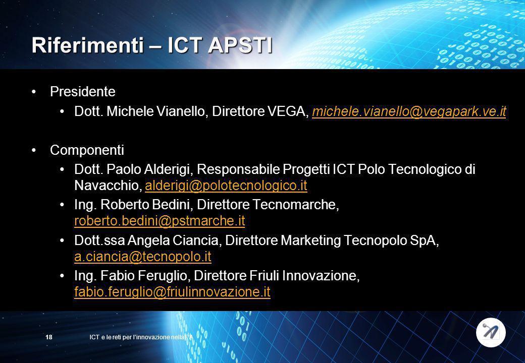 ICT e le reti per linnovazione nella PA18 Riferimenti – ICT APSTI Presidente Dott. Michele Vianello, Direttore VEGA, michele.vianello@vegapark.ve.itmi
