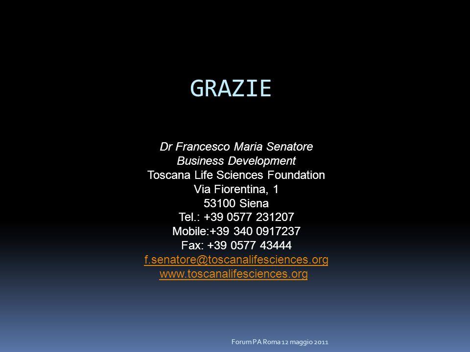 Dr Francesco Maria Senatore Business Development Toscana Life Sciences Foundation Via Fiorentina, 1 53100 Siena Tel.: +39 0577 231207 Mobile:+39 340 0