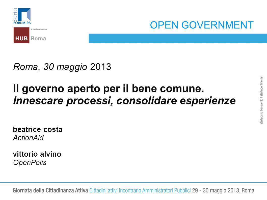 OPEN GOVERNMENT LOGO Roma, 30 maggio 2013 Il governo aperto per il bene comune. Innescare processi, consolidare esperienze beatrice costa ActionAid vi