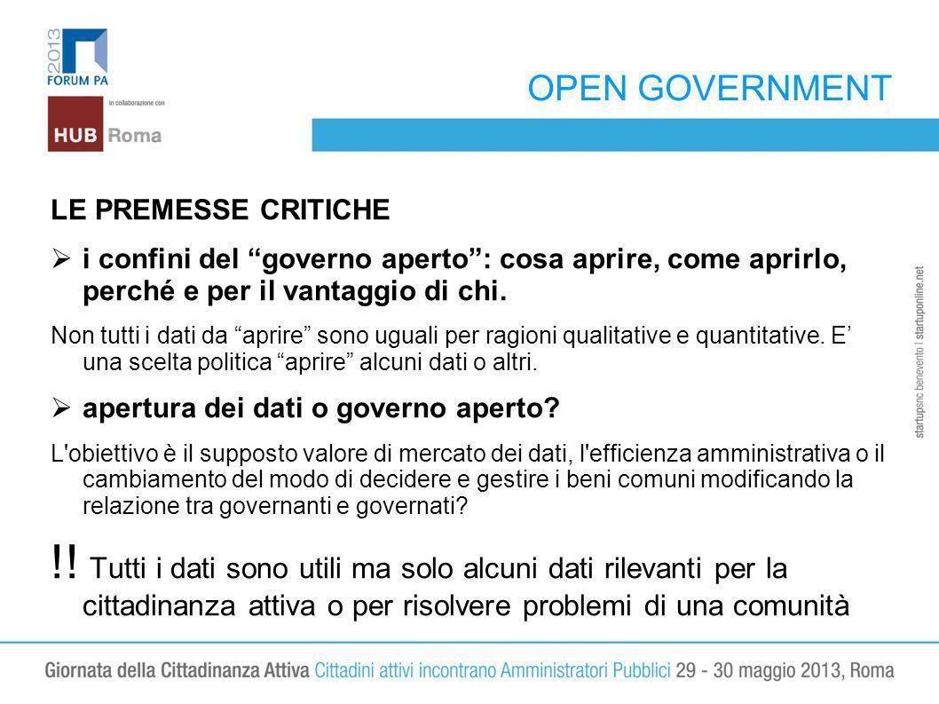 OPEN GOVERNMENT LE PREMESSE CRITICHE i confini del governo aperto: cosa aprire, come aprirlo, perché e per il vantaggio di chi. Non tutti i dati da ap