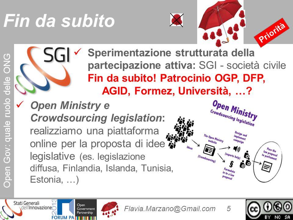 Open Gov: quale ruolo delle ONG Flavia.Marzano@Gmail.com 5 Fin da subito Priorità Sperimentazione strutturata della partecipazione attiva: SGI - società civile Fin da subito.