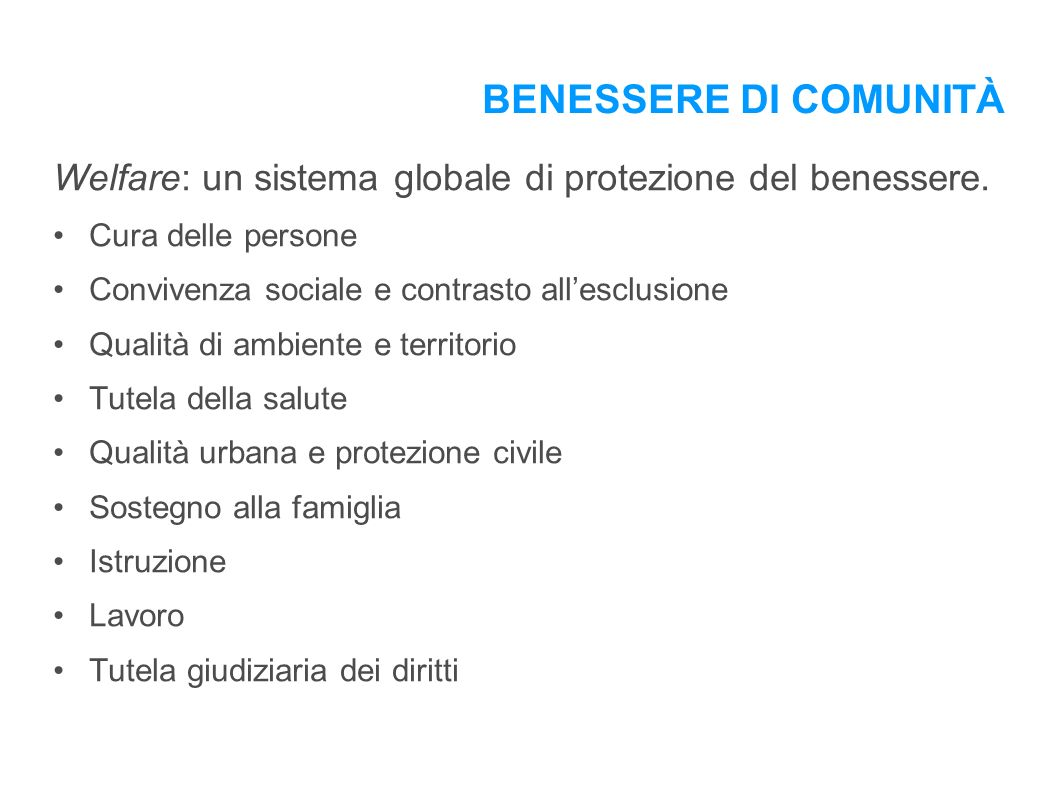 BENESSERE DI COMUNITÀ Welfare: un sistema globale di protezione del benessere.