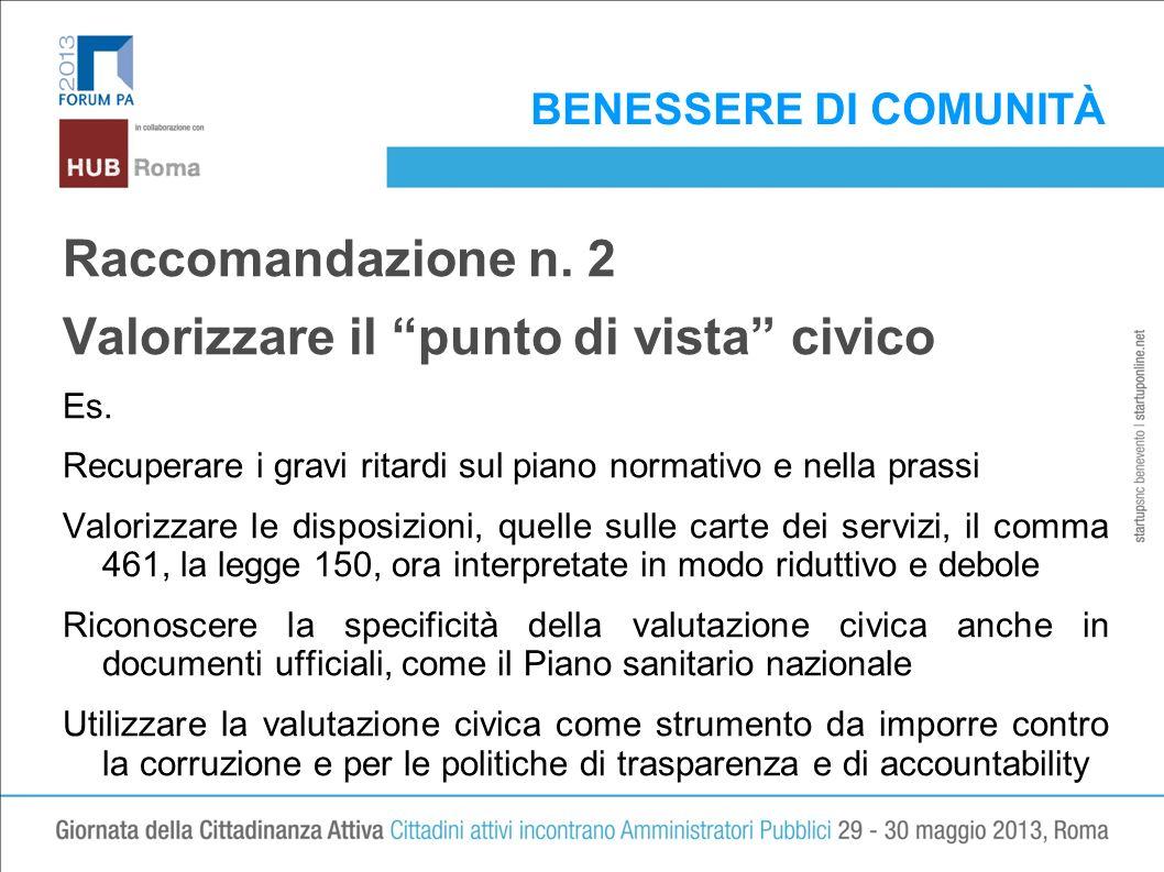 BENESSERE DI COMUNITÀ Raccomandazione n. 2 Valorizzare il punto di vista civico Es.