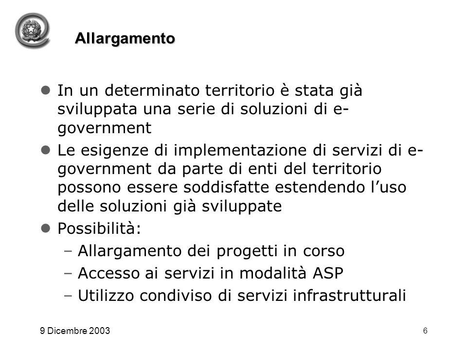 9 Dicembre 2003 6 Allargamento In un determinato territorio è stata già sviluppata una serie di soluzioni di e- government Le esigenze di implementazi