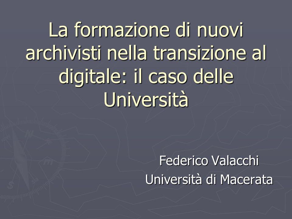 La formazione di nuovi archivisti nella transizione al digitale: il caso delle Università Federico Valacchi Università di Macerata