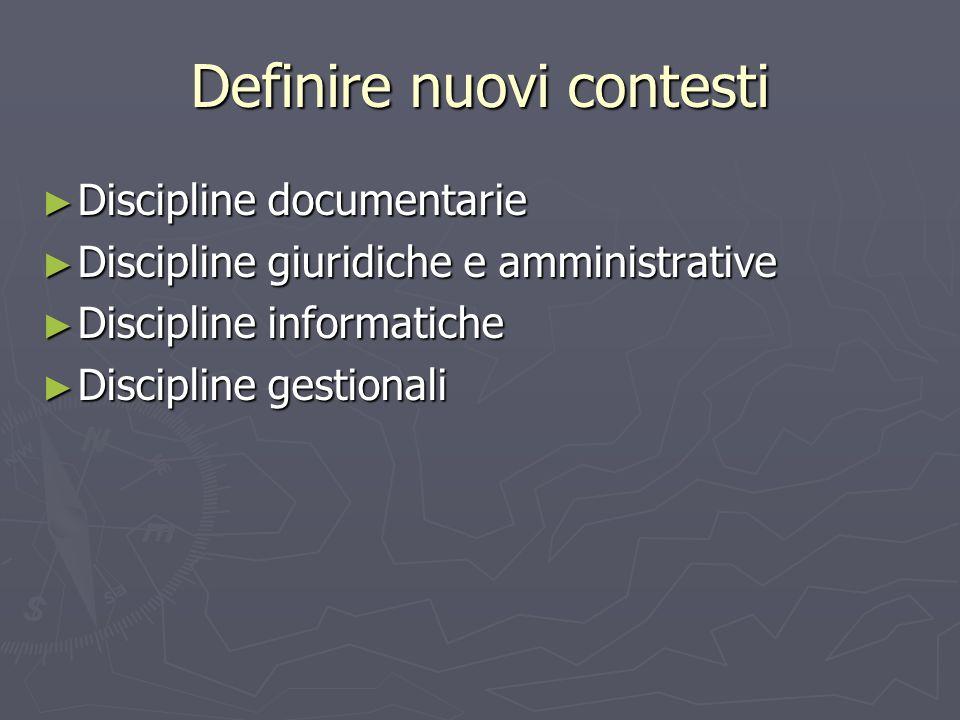 Definire nuovi contesti Discipline documentarie Discipline documentarie Discipline giuridiche e amministrative Discipline giuridiche e amministrative