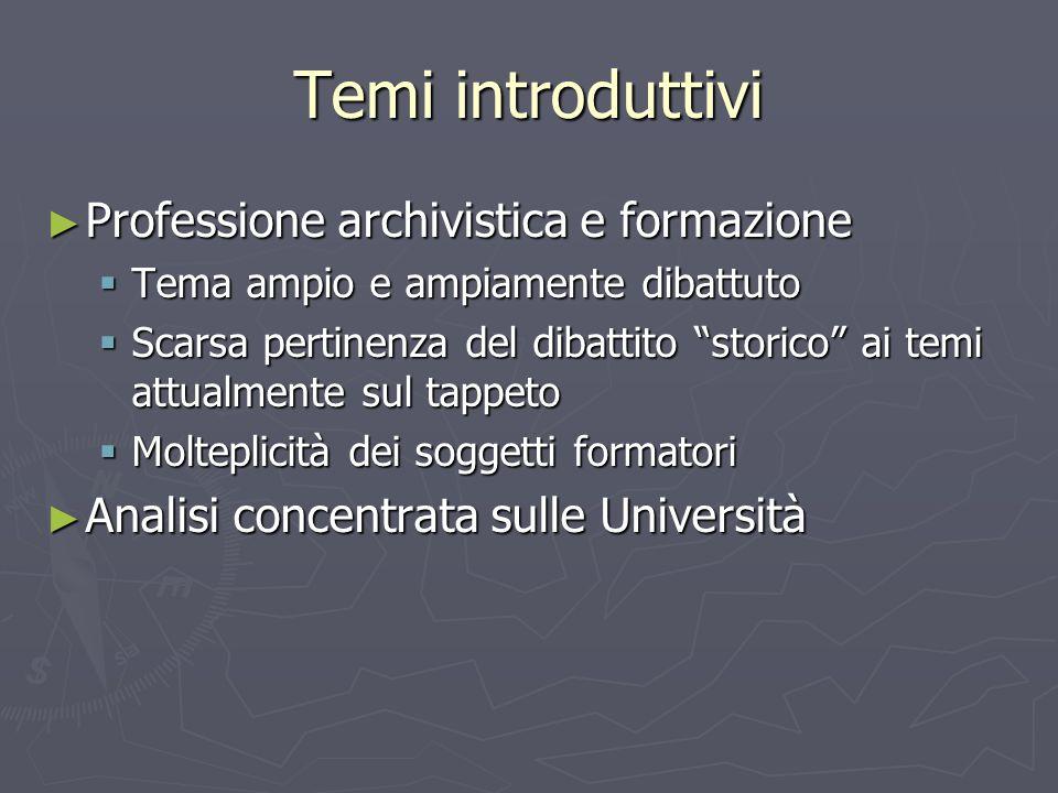 Temi introduttivi Professione archivistica e formazione Professione archivistica e formazione Tema ampio e ampiamente dibattuto Tema ampio e ampiament