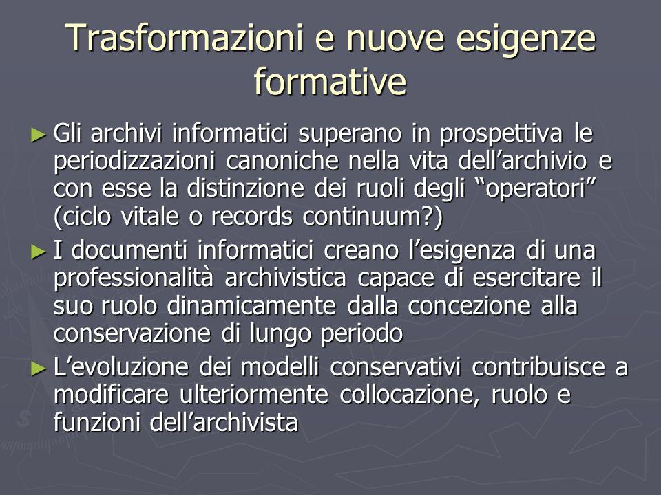 Trasformazioni e nuove esigenze formative Gli archivi informatici superano in prospettiva le periodizzazioni canoniche nella vita dellarchivio e con e