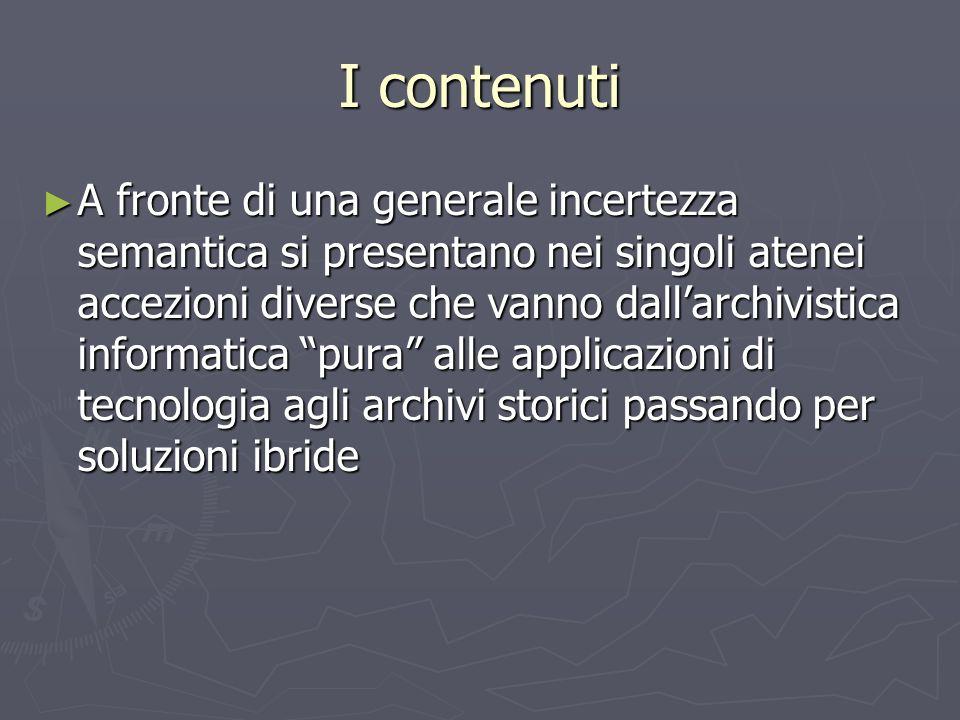 I contenuti A fronte di una generale incertezza semantica si presentano nei singoli atenei accezioni diverse che vanno dallarchivistica informatica pu