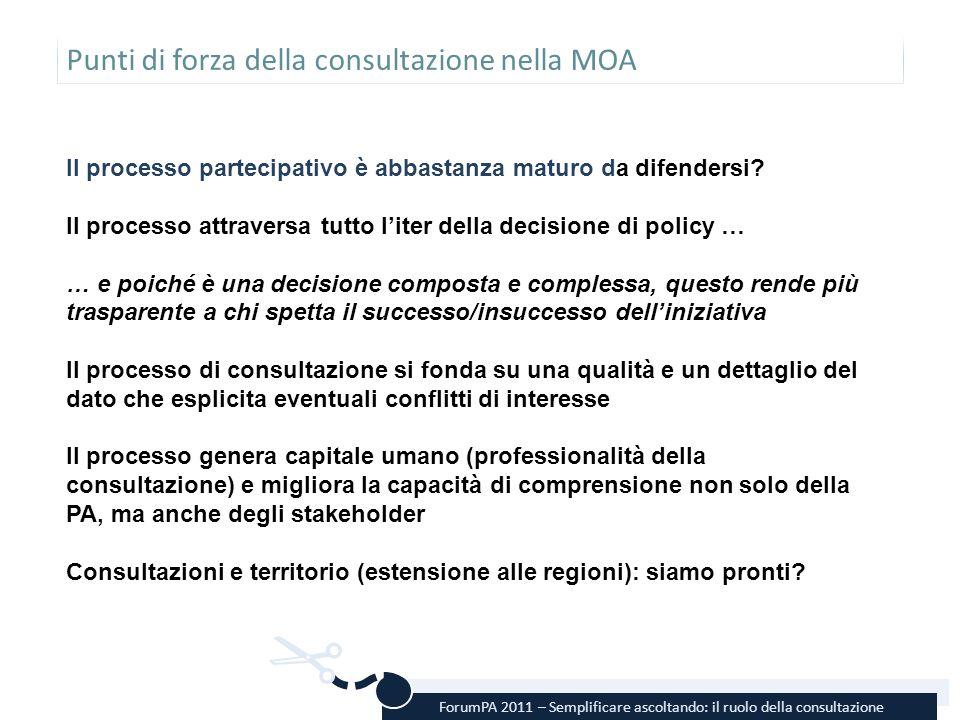 ForumPA 2011 – Semplificare ascoltando: il ruolo della consultazione Punti di forza della consultazione nella MOA Il processo partecipativo è abbastan