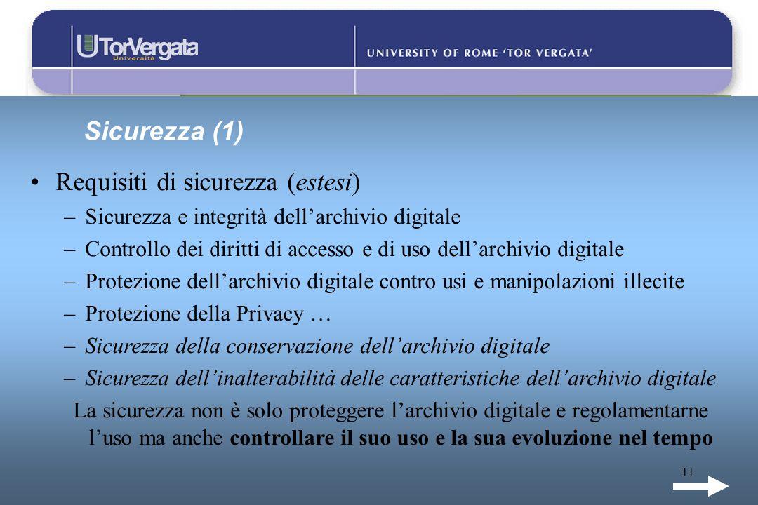 11 Sicurezza (1) Requisiti di sicurezza (estesi) –Sicurezza e integrità dellarchivio digitale –Controllo dei diritti di accesso e di uso dellarchivio