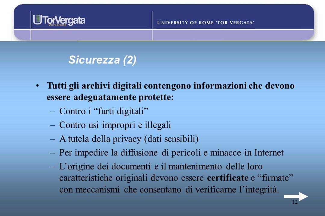 12 Sicurezza (2) Tutti gli archivi digitali contengono informazioni che devono essere adeguatamente protette: –Contro i furti digitali –Contro usi imp