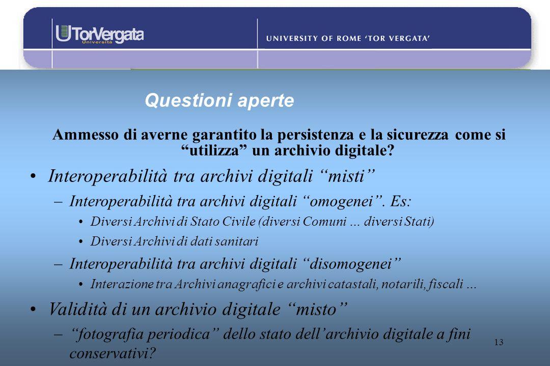 13 Questioni aperte Ammesso di averne garantito la persistenza e la sicurezza come si utilizza un archivio digitale? Interoperabilità tra archivi digi