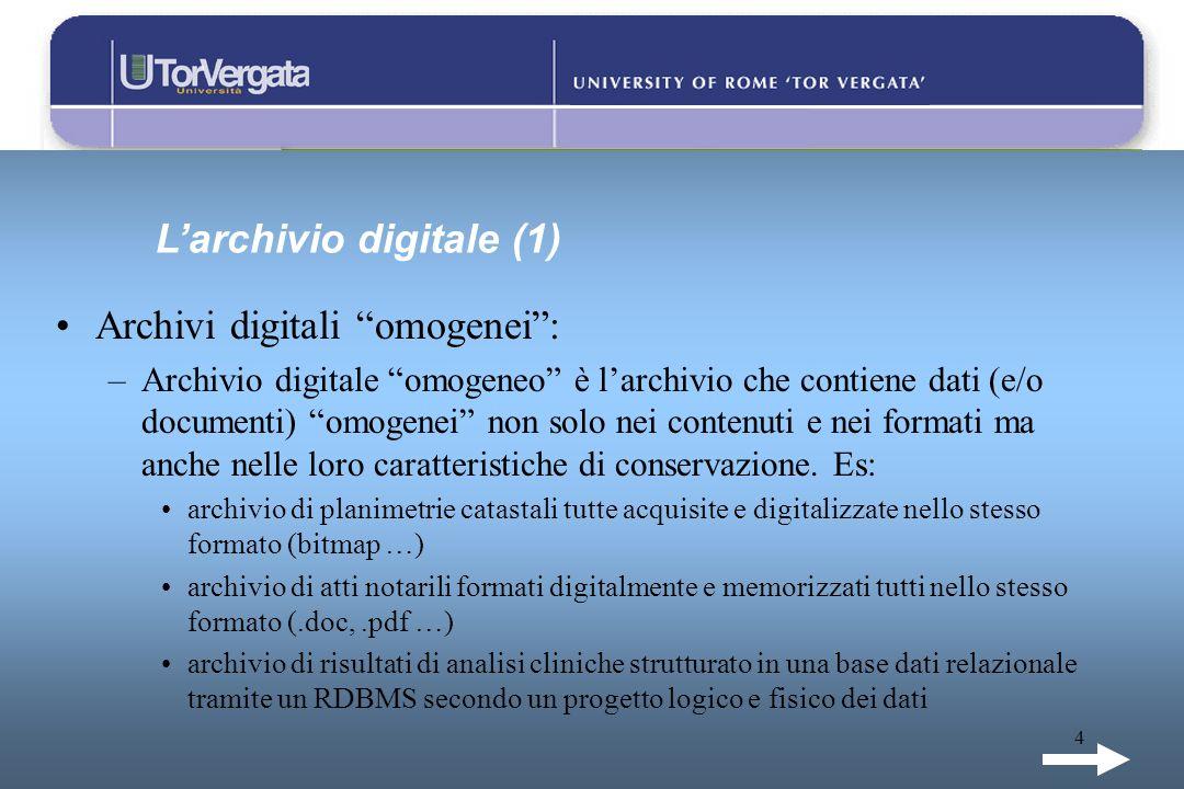 4 Larchivio digitale (1) Archivi digitali omogenei: –Archivio digitale omogeneo è larchivio che contiene dati (e/o documenti) omogenei non solo nei co
