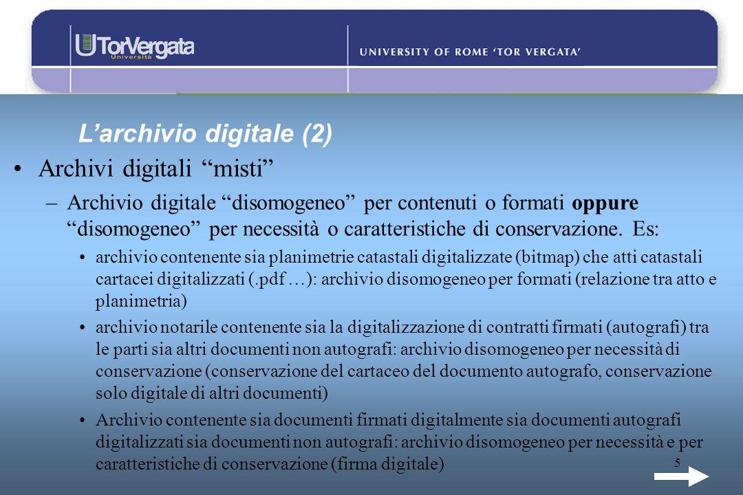 5 Larchivio digitale (2) Archivi digitali misti –Archivio digitale disomogeneo per contenuti o formati oppure disomogeneo per necessità o caratteristi