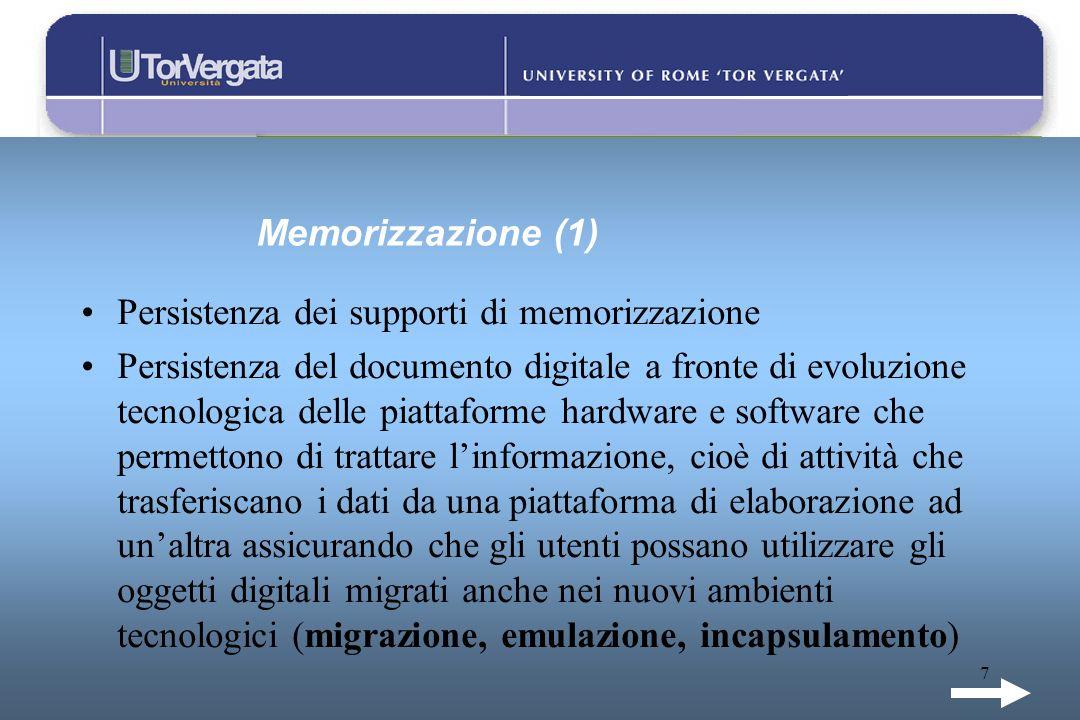7 Memorizzazione (1) Persistenza dei supporti di memorizzazione Persistenza del documento digitale a fronte di evoluzione tecnologica delle piattaform