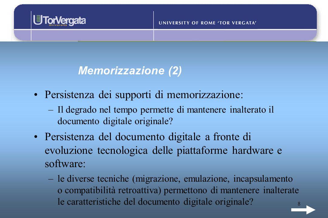 8 Memorizzazione (2) Persistenza dei supporti di memorizzazione: –Il degrado nel tempo permette di mantenere inalterato il documento digitale original