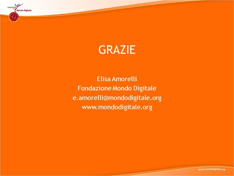 GRAZIE Elisa Amorelli Fondazione Mondo Digitale e.amorelli@mondodigitale.org www.mondodigitale.org