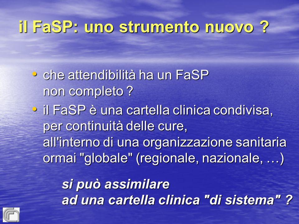 il FaSP: uno strumento nuovo ? che attendibilità ha un FaSP non completo ? che attendibilità ha un FaSP non completo ? il FaSP è una cartella clinica