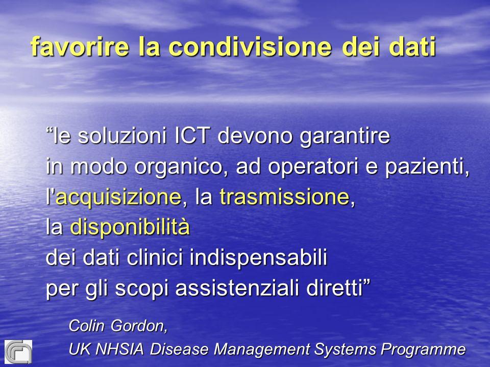 favorire la condivisione dei dati le soluzioni ICT devono garantire in modo organico, ad operatori e pazienti, l'acquisizione, la trasmissione, la dis
