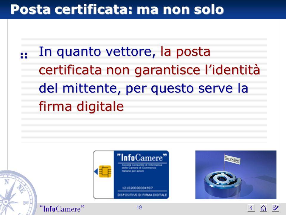 19 In quanto vettore, la posta certificata non garantisce lidentità del mittente, per questo serve la firma digitale :: Posta certificata: ma non solo